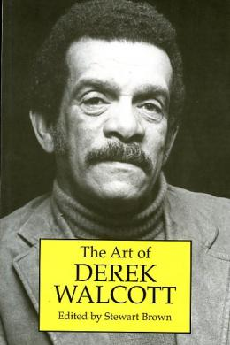 The Art of Derek Walcott, Stewart Brown