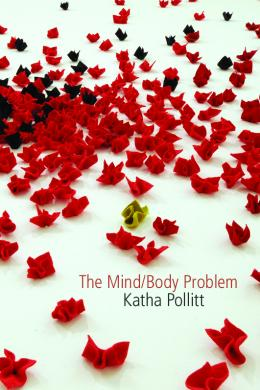 The Mind-Body Problem, Katha Pollitt
