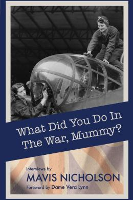 What did you do in the War, Mummy?, Mavis Nicholson