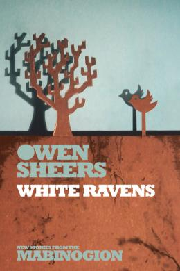 white ravens, owen sheers