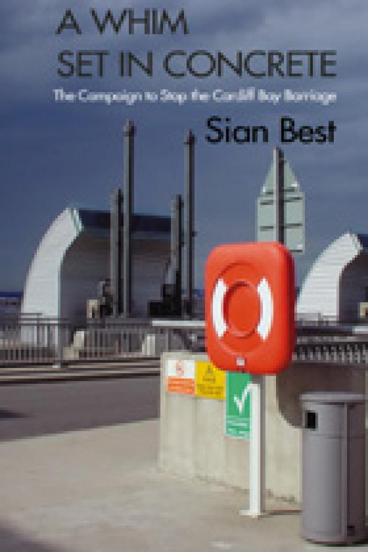 A Whim Set in Concrete: The Campaign to Stop the Cardiff Bay Barrage, sian best