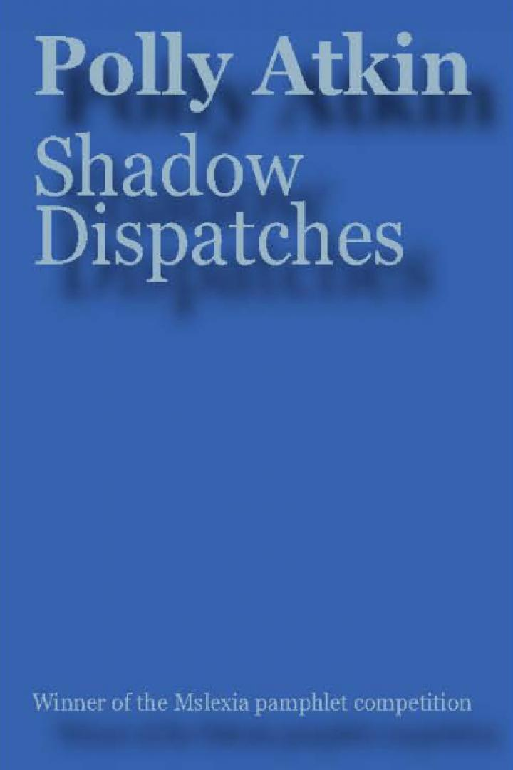 Shadow Dispatches, Polly Atkin