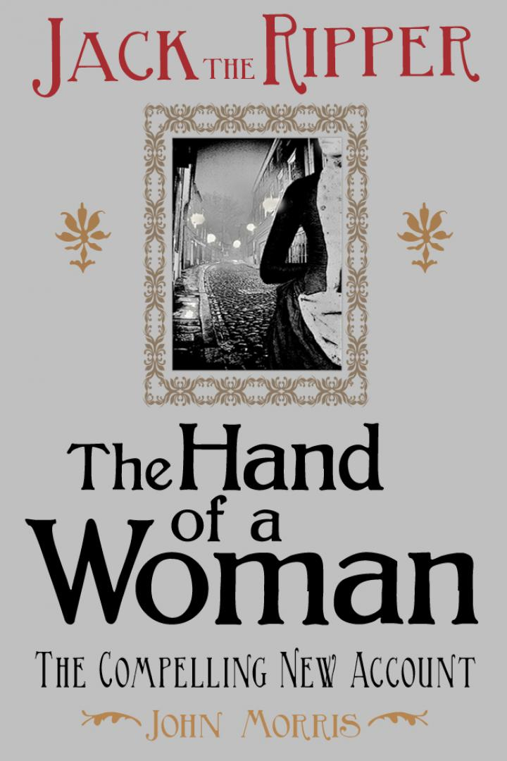 Jack the Ripper: The Hand of a Woman, John Morris